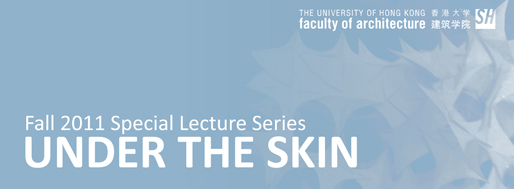 Fall 2011 | Under the Skin, Special Lecture Series | HKU Shanghai Study Center, 2011