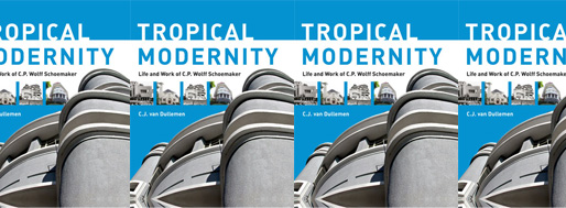Tropical Modernity, Life and Work of C.P. Wolff Schoemaker | SUN Architecture | 2011