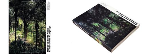 Roberto Burle Marx - The Modernity of Landscape   Actar, 2011