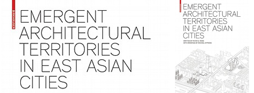 Emergent Architectural Territories in East Asian Cities | Birkhäuser, 2011